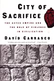 Carrasco, David: City of Sacrifice: The Aztec Empire and the Role of Violence in Civilization