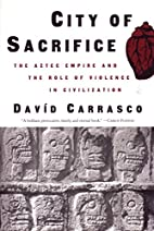 City of Sacrifice: Violence From the Aztec…