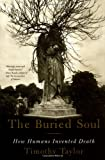 Timothy Taylor: The Buried Soul: How Humans Invented Death