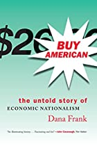 Buy American: The Untold Story of Economic…