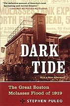 Dark Tide: The Great Boston Molasses Flood…