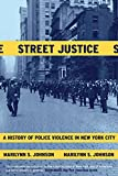 Johnson, Marilynn S.: Street Justice: A History of Police Violence in New York City
