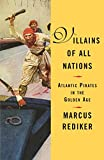 Rediker, Marcus: Villains of All Nations: Atlantic Pirates In The Golden Age