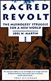 Martin, Joel: Sacred Revolt: The Muskogees' Struggle for a New World