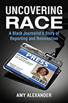 Uncovering Race: A Black Journalist's…