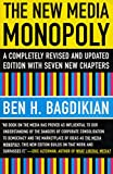 Bagdikian, Ben H.: The New Media Monopoly