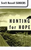 Sanders, Scott Russell: HUNTING FOR HOPE