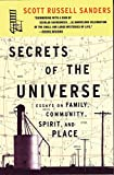 Sanders, Scott Russell: Secrets of the Universe: Essays on Family, Community, Spirit, and Place