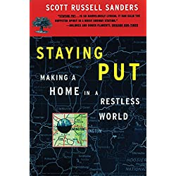 staying put scott russell sanders essay Scott sanders, one of america`s most thoughtful essayists, makes the opposite  case in staying put, a collection of eight essays revolving.