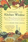 Avakian, Arlene Voski: Through the Kitchen Window: Women Writers Explore the Intimate Meanings of Food and Cooking