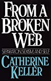 Keller, Catherine: From a Broken Web: Separation, Sexism and Self