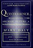 Mary Daly: QUINTESSENCE: Realizing the Archaic Future A Radical Elemental Feminist Manifesto