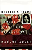 Adler, Margot: Heretic&#39;s Heart: A Journey Through Spirit &amp; Revolution
