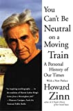 Zinn, Howard: You Can&#39;t Be Neutral on a Moving Train: A Personal History of Our Times