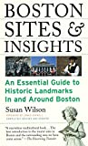 Wilson, Susan: Boston Sites and Insights: An Essential Guide to Historic Landmarks in and Around Boston