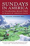 Shea, Suzanne Strempek: Sundays in America: A Yearlong Road Trip in Search of Christian Faith