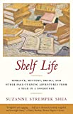 Shea, Suzanne Strempek: Shelf Life: Romance, Mystery, Drama, and Other Page-Turning Adventures from a Year in a Book store