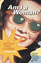 Am I a Woman?: A Skeptic's Guide to Gender…