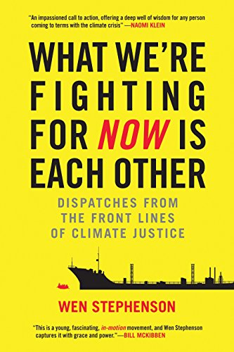 what-were-fighting-for-now-is-each-other-dispatches-from-the-front-lines-of-climate-justice