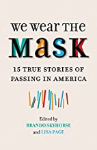 We Wear the Mask: 15 True Stories of Passing…