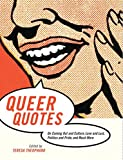Teresa Theophano: Queer Quotes: On Coming Out and Culture, Love and Lust, Politics and Pride, and Much More