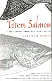 House, Freeman: Totem Salmon: Life Lessons from Another Species