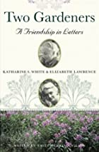 Two Gardeners: Katherine S. White and&hellip;