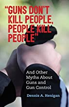 Guns Don't Kill People, People Kill…