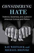 Considering Hate: Violence, Goodness, and…