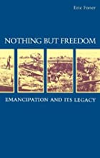 Nothing but Freedom: Emancipation and Its…