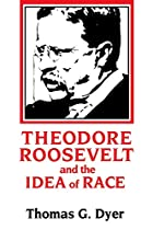 Theodore Roosevelt and the Idea of Race by…