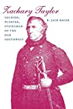Bauer, K. Jack: Zachary Taylor: Soldier, Planter, Statesman of the Old Southwest