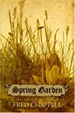 Chappell, Fred: Spring Garden: New and Selected Poems