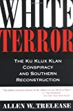 Trelease, Allen W.: White Terror: The Ku Klux Klan Conspiracy and Southern Reconstruction
