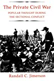 Jimerson, Randall C.: The Private Civil War: Popular Thought During the Sectional Conflict