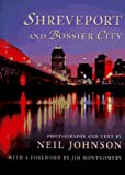 Johnson, Neil: Shreveport and Bossier City: Photographs and Text by Neil Johnson; With a Foreword by Jim Montgomery