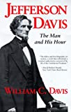 Davis, William C.: Jefferson Davis: The Man and His Hour