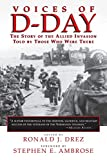 Drez, Ronald J.: Voices of D-Day: The Story of the Allied Invasion Told by Those Who Were There