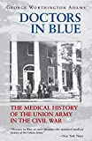 Adams, George Worthington: Doctors in Blue: The Medical History of the Union Army in the Civil War