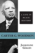 Carter G. Woodson: A Life in Black History…