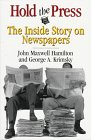 Hamilton, John Maxwell: Hold the Press: The Inside Story on Newspapers