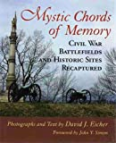 Eicher, David J.: Mystic Chords of Memory: Civil War Battlefields and Historic Sites Recaptured