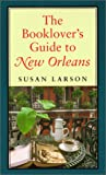 Larson, Susan: The Booklover's Guide to New Orleans