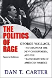 Carter, Dan T.: The Politics of Rage: George Wallace, the Origins of the New Conservatism, and the Transformation of American Politics