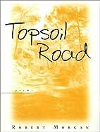 Topsoil Road: Poems by Robert Morgan