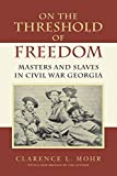 Mohr, Clarence L.: On the Threshold of Freedom: Masters and Slaves in Civil War Georgia