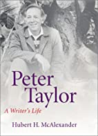 Peter Taylor : a writer's life by…