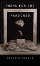 Poems for the Pardoned by Cathryn Hankla