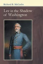 Lee in the Shadow of Washington by Richard…