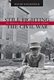 Goldfield, David: Still Fighting the Civil War: The American South and Southern History